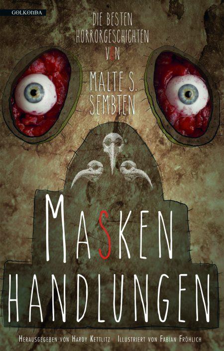 Malte S. Sembten_Maskenhandlungen_Die besten Horrorgeschichten_300dpi